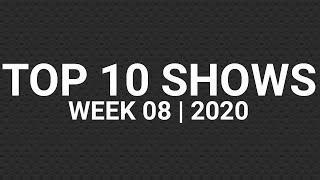Top 10 Shows   Week 08   2020