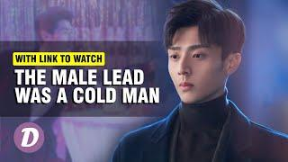TOP 10 CHINESE DRAMA WHERE THE MALE LEAD CHARACTER IS A COLD MAN