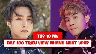 TOP 10 MV VIỆT NAM ĐẠT 100 TRIỆU VIEW NHANH NHẤT TRONG LỊCH SỬ YOUTUBE