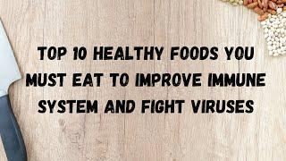 Top 10 healthy foods you must eat to improve immune system and fight viruses