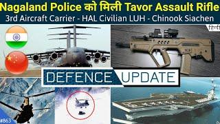 Defence Updates #863 - Tavor Rifle Nagaland Police, Chinook In Siachen, Navy 3rd Aircraft Carrier