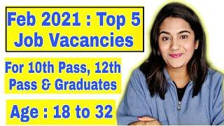Top 5 Upcoming Government Job Vacancies from Feb 2021 for 10th pass, 12th Pass, Graduates