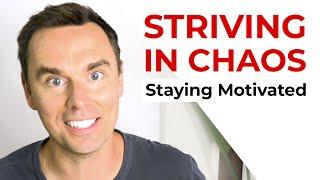 Striving in Chaos: Staying Motivated