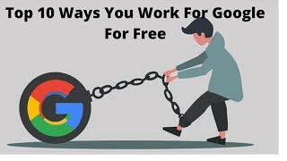 AIO-Top 10 Ways You Work For Google For Free