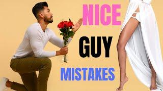 7 NICE GUY Mistakes That Turns You Into A SIMP