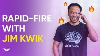 Rapid-fire With Jim Kwik