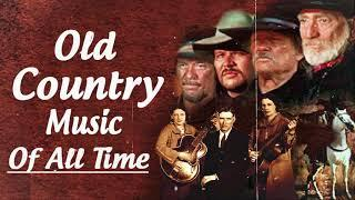 Most Beautiful Old Country Forever - Top Old Country Music Hits  - Classic Country Songs Of All Time