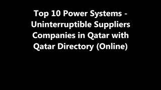 Top 10 Power Systems - Uninterruptible Supplies Companies in Doha, Qatar