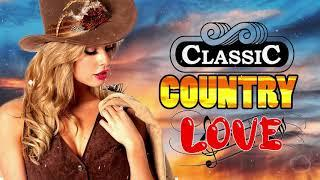 Country Love Songs - Greatest Hits Classic Country Songs Of All Time - Top Old Country Songs Ever