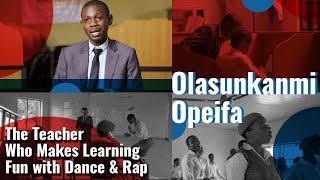 The Teacher Who Makes Learning Fun with Dance & Rap | Olasunkanmi Opeifa, Nigeria