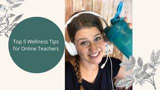 Top 5 Wellness Tips for Online Teachers