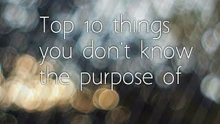 Top 10 things you don't know the purpose of