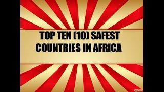 TOP TEN(10) SAFEST COUNTRIES IN AFRICA TO VISIT 2020