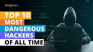 Top 10 Most Dangerous Hackers Of All Time | Top 10 Hackers In The World | Simplilearn