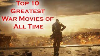 Top 10 Greatest War Movies of All Time