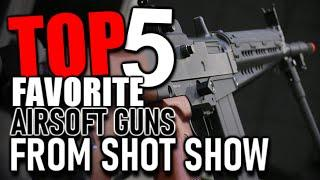 My Top 5 Favorite Airsoft Guns From Shot Show 2020