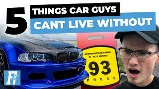 5 Things Car Guys Can't Live Without!?