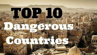 TOP 10 MOST DANGEROUS COUNTRY IN THE WORLD ALL TIME.