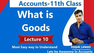 #10 Meaning of Goods |Class 11 Accounts | Daily 7 PM |Accounts Funda Class