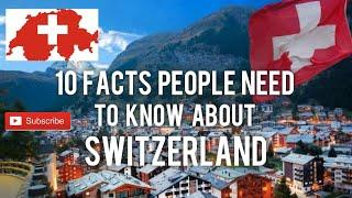 Top 10 Facts People Need To Know About Switzerland