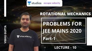 L10: Rotational Mechanics - Problems for JEE Mains 2020 Part - 1 | Mechanics for JEE 2020
