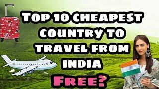 TOP 10 CHEAPEST COUNTRY TO TRAVEL FROM INDIA.. INDIANS AND TRAVEL LOVER MUST WATCH