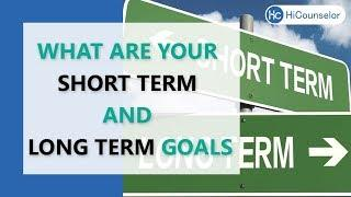 What are your short term and long term goals?- Top Interview Question And Answer