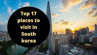 """Top 17 places to visit in South Korea In 2021  