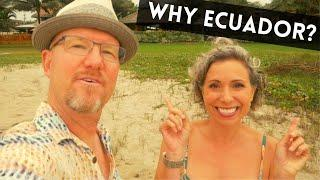 Top 10 Reasons Why We Chose Ecuador (over Mexico, Costa Rica, Colombia, Puerto Rico, Portugal, etc.)