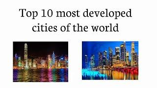 Top 10 Most Developed Cities in the World