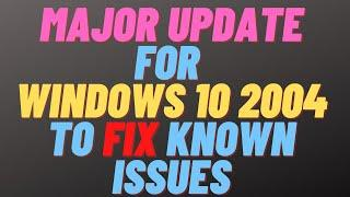 Major Update for Windows 10 2004 to Fix Known Issues