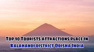 Top 10 Tourists attractions place in Kalahandi district Odisha India