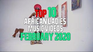 Top 10 African Music Videos Female Singers - February 2020