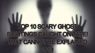 Top 10 SCARY Ghost Sightings CAUGHT ON TAPE! That CANNOT Be Explained 2019