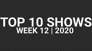 Top 10 Shows   Week 12   2020