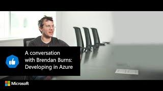 A conversation with Brendan Burns: Developing in Azure