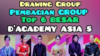 PEMBAGIAN GROUP TOP 6 BESAR | DRAWING GROUP TOP 6 | D'ACADEMY ASIA 5 INDOSIAR