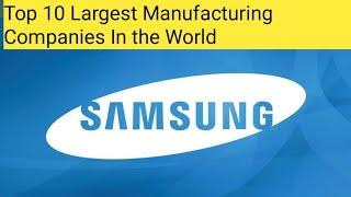 #Top_10 Largest Manufacturing Companies In the World || Top 10 Largest Companies || Top 10 Videos ||