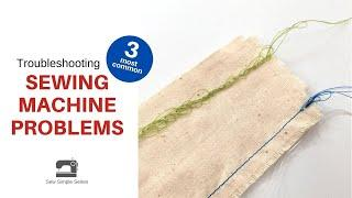 Troubleshooting 3 Common Sewing Machine Problems | Sew Simple Series Lesson #7