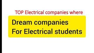 Electrical dream companies for every Electrical Engineer
