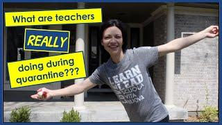 Top 10 Things Teachers REALLY Do During Quarantine
