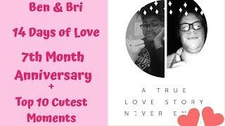 14 Days of Love   7 Month Anniversary + Top 10 Cutest Moments