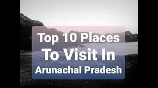 TOP 10 PLACES TO VISIT IN ARUNACHAL PRADESH | #ARUNACHALPRADESH #TOP10 #PLACE'S