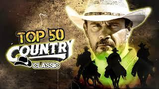 Top 50 Best Old Country Songs Of All Time - Most Popular Classic Country Music Hits - Country Songs
