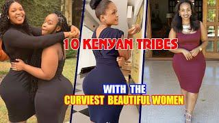 TOP 10 KENYAN TRIBES With MOST CURVY & BEAUTIFUL WOMEN.......Most Curviest Tribes ...
