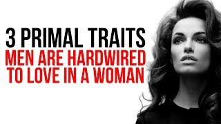 3 PRIMAL Things Men Are HARDWIRED to To LOVE In a Woman (THIS GETS THEM CHASING HARD})