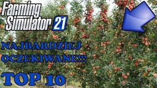 TOP 10 NAJBARDZIEJ WYCZEKIWANYCH RZECZY W FARMING SIMULATOR 21!!!