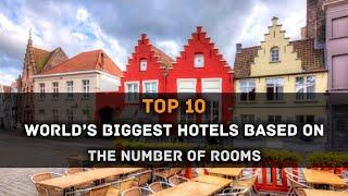 Top 10 World's Biggest Hotels Based On The Number Of Rooms
