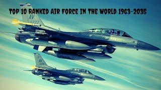 Top 10 Air Force In The World 1963-2035