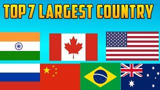 TOP 7 LARGEST COUNTRY IN WORLD || TOP 7 COUNTRY || TOP 10 COUNTRY || TOP 7 INFORMATION |